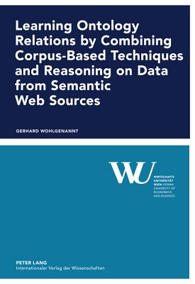 Learning Ontology Relations by Combining Corpus-based Techniques and Reasoning on Data from Semantic Web Sources By Wohlgenannt, Gerhard